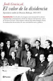 Portada de EL VALOR DE LA DISIDENCIA. EPISTOLARIO INÉDITO DE DIONISIO RIDRUEJO: 1933-1975