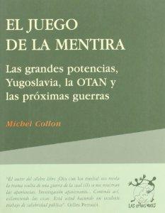 Portada de EL JUEGO DE LA MENTIRA. LAS GRANDES POTENCIAS, YUGOSLAVIA, LA OTAN Y LAS PRÓXIMAS GUERRAS