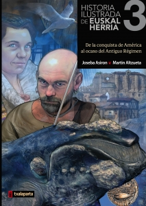 Portada de HISTORIA ILUSTRADA DE EUSKAL HERRIA 3: DE LA CONQUISTA DE AMÉRICA AL OCASO DEL ANTIGUO RÉGIMEN