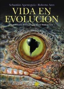 Portada de VIDA EN EVOLUCIÓN. LA HISTORIA NATURAL VISTA DESDE SUDAMÉRICA