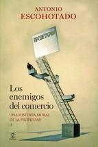 UNA HISTORIA MORAL DE LA PROPIEDAD (LOS ENEMIGOS DEL COMERCIO # 2)