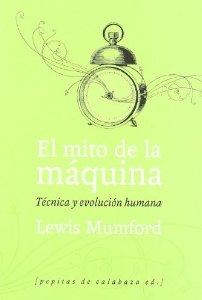 EL MITO DE LA MÁQUINA: TÉCNICA Y  EVOLUCIÓN HUMANA