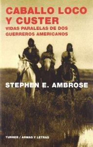 Portada de CABALLO LOCO Y CUSTER. VIDAS PARALELAS DE DOS GUERREROS AMERICANOS