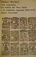 Portada de LOS VENCIDOS. LOS INDIOS DE PERÚ FRENTE A LA CONQUISTA ESPAÑOLA (1530-1570)