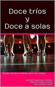 Portada de DOCE TRÍOS Y DOCE A SOLAS: RELATOS ESCRITOS AL ALIMÓN ENTRE TRES AMIGAS