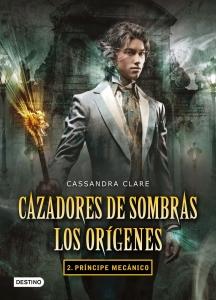 PRÍNCIPE MECÁNICO (CAZADORES DE SOMBRAS: LOS ORÍGENES #2)