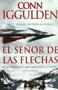 Portada de CONQUISTADOR II: EL SEÑOR DE LAS FLECHAS. LA HISTORIA ÉPICA DEL GRAN CONQUISTADOR GENGIS KHAN