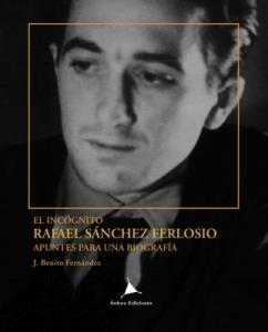 EL INCÓGNITO: RAFAEL SÁNCHEZ FERLOSIO. APUNTES PARA UNA BIOGRAFÍA
