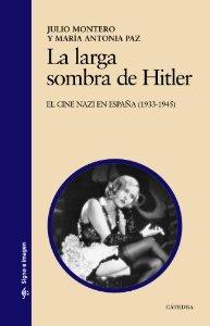 Portada de LA LARGA SOMBRA DE HITLER. EL CINE NAZI EN ESPAÑA (1933-1945)