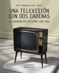 Portada de UNA TELEVISIÓN CON DOS CADENAS. LA PROGRAMACIÓN EN ESPAÑA (1956-1990)