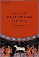 CRISTIANISMOS PERDIDOS: LOS CREDOS PROSCRITOS DEL NUEVO TESTAMENTO