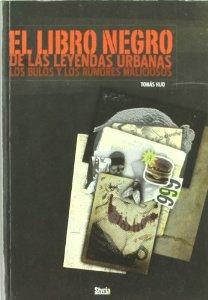 Portada de LIBRO NEGRO DE LEYENDAS URBANAS, BULOS Y RUMORES MALICIOSOS