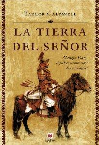 Portada de LA TIERRA DEL SEÑOR. GENGHIS KHAN, EL PODERO EMPERADOR DE LOS MONGOLES