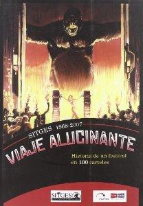 SITGES 1968-2007 VIAJE ALUCINANTE HISTORIA DE UN FESTIVAL EN 100 CARTELES