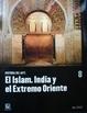 Portada de EL ISLAM. INDIA Y EL EXTREMO ORIENTE (HISTORIA DEL ARTE#8)