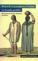 Portada de LA ARCADIA PERDIDA. UNA HISTORIA DE LA MISIONES JESUÍTICAS