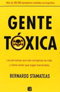 Portada de GENTE TOXICA: LAS PERSONAS QUE NOS COMPLICAN LA VIDA Y COMO EVITA R QUE SIGAN HACIENDOLO