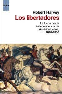Portada de LOS LIBERTADORES: LA LUCHA POR LA INDEPENDENCIA DE AMÉRICA LATINA, 1810-1830