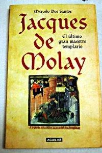 Portada de JACQUES DE MOLAY. EL ÚLTIMO GRAN MAESTRE TEMPLARIO