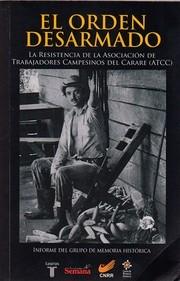 Portada de EL ORDEN DESARMADO: LA RESISTENCIA DE LA ASOCIACIÓN DE TRABAJADORES CAMPESINOS DEL CARARE (ATCC)