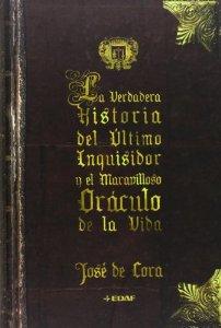 Portada de LA VERDADERA HISTORIA DEL ÚLTIMO INQUISIDOR Y EL MARAVILLOSO ORÁCULO DE LA VIDA