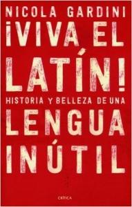 Portada de ¡VIVA EL LATÍN! HISTORIAS Y BELLEZA DE UNA LENGUA INÚTIL
