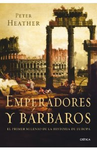 Portada de EMPERADORES Y BÁRBAROS. EL PRIMER MILENIO DE LA HISTORIA DE EUROPA