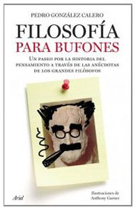 Portada de FILOSOFÍA PARA BUFONES: UN PASEO POR LA HISTORIA DEL PENSAMIENTO A TRAVES DE LAS ANÉCDOTAS DE LOS GRANDES FILÓSOFOS