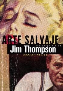 Portada de ARTE SALVAJE. UNA BIOGRAFÍA DE JIM THOMPSON