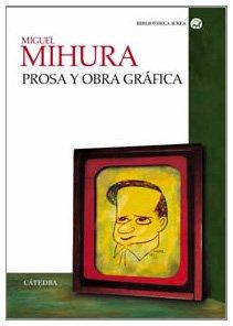 Portada de MIGUEL MIHURA: PROSA Y OBRA GRÁFICA