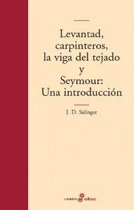 Portada de LEVANTAD CARPINTEROS, LA VIGA DEL TEJADO; SEYMOUR: UNA INTRODUCCIÓN