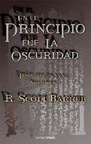 EN EL PRINCIPIO FUE LA OSCURIDAD (PRÍNCIPE DE NADA #1)