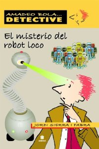 Portada de EL MISTERIO DEL ROBOT LOCO. AMADEO BOLA DETECTIVE