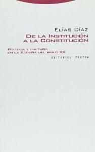 Portada de DE LA INSTITUCIÓN A LA CONSTITUCIÓN. POLÍTICA Y CULTURA EN LA ESPAÑA DEL SIGLO XX