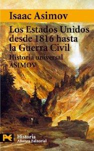 LOS ESTADOS UNIDOS DESDE 1816 HASTA LA GUERRA CIVIL (HISTORIA UNIVERSAL ASIMOV #13)